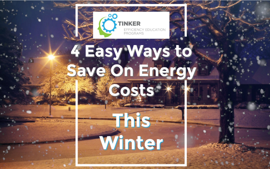 4 Easy Ways to Save On Energy Costs This Winter
