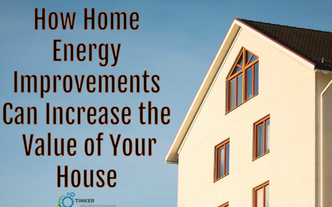 How Home Energy Improvements Can Increase the Value of Your House