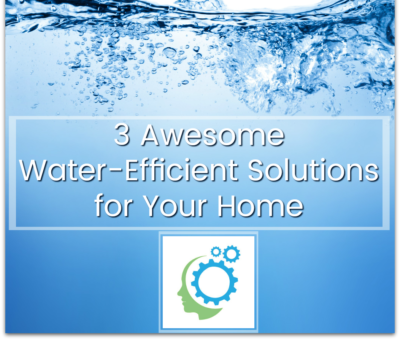 3 Awesome Water-Efficient Solutions to Start Now
