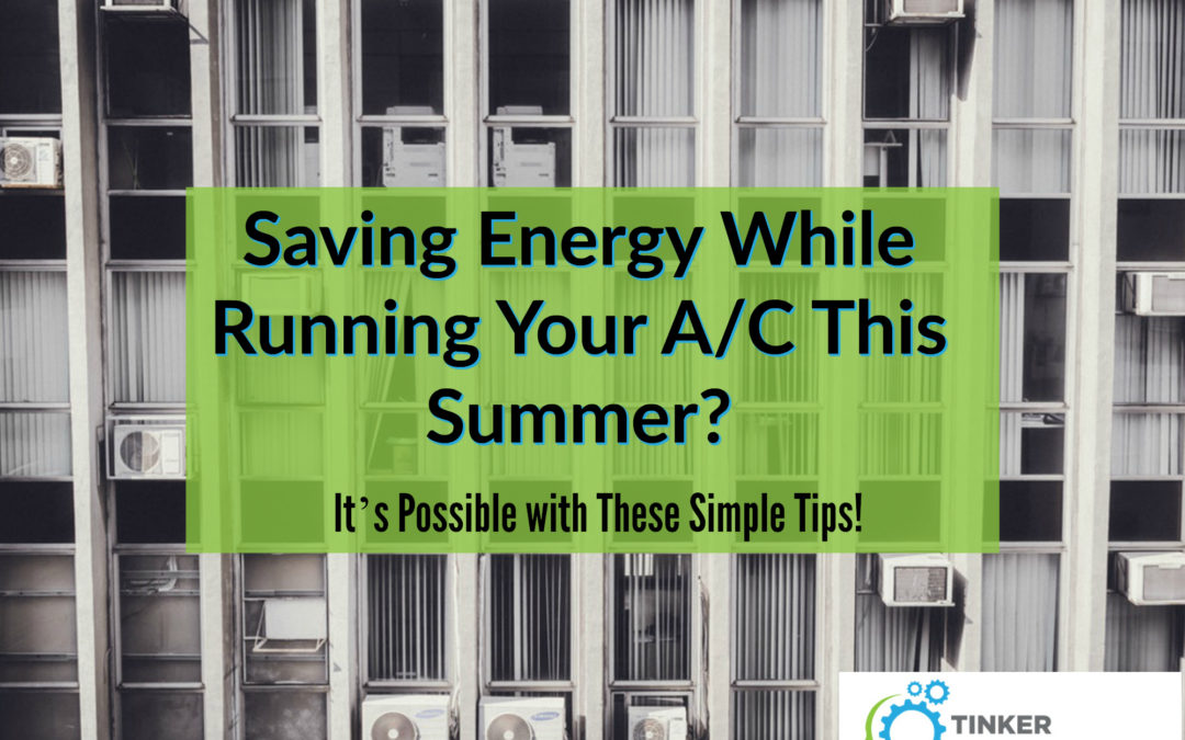 Saving Energy While Running Your A/C This Summer?