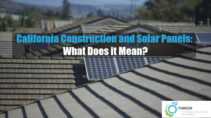 California Construction and Solar Panels: What Does it Mean?