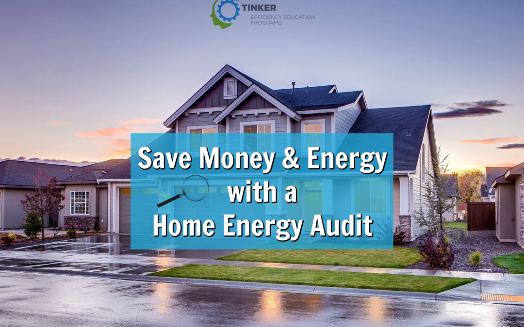 Save Money and Energy with a Home Energy Audit