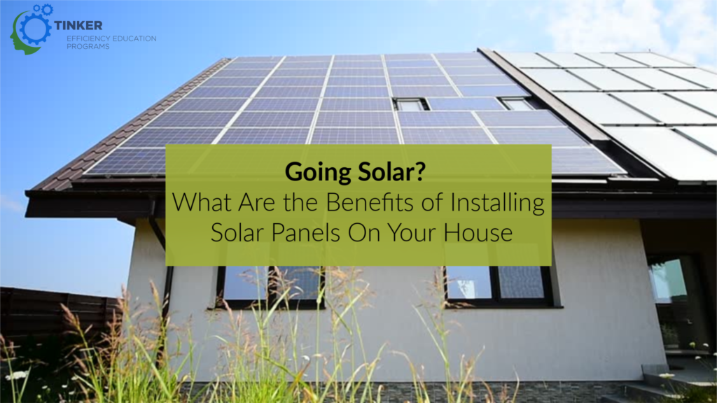Going Solar What Are The Benefits Of Installing Solar