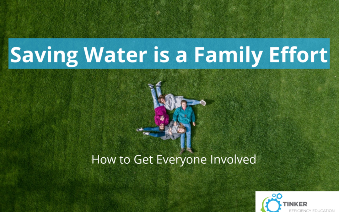 Saving Water is a Family Effort – How to Get Everyone Involved