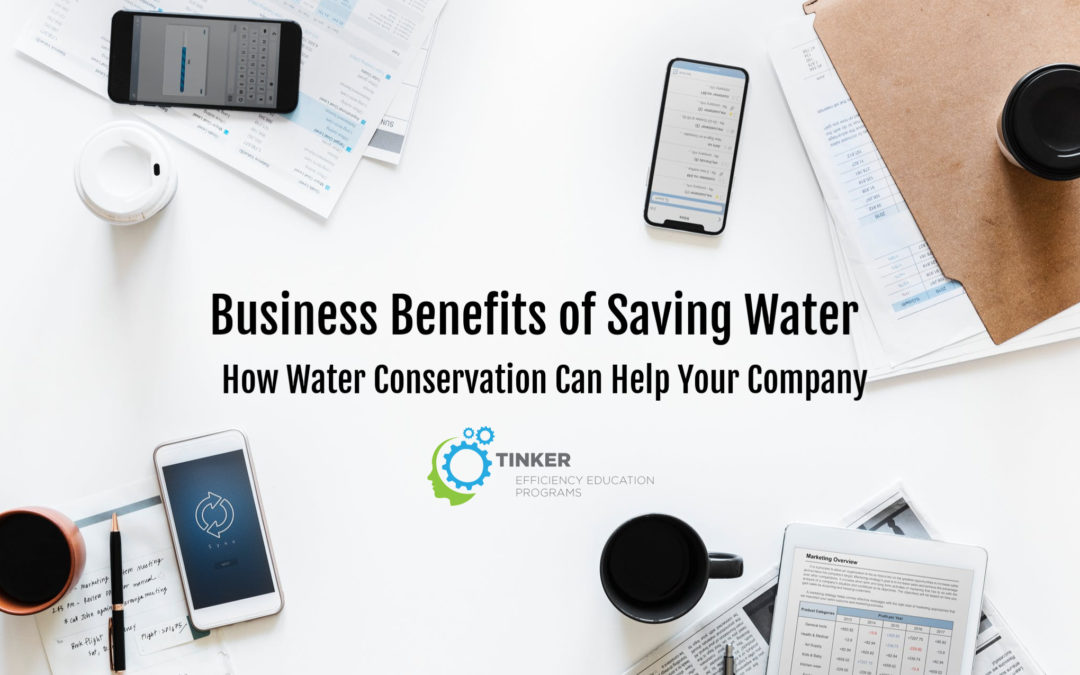 Business Benefits of Saving Water – How Water Conservation Can Help Your Company
