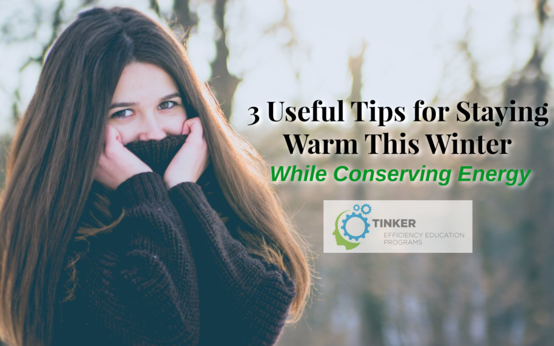 3 Useful Tips for Staying Warm This Winter While Conserving Energy